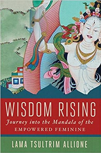 Wisdom Rising: Journey into the Mandala of the Empowered Feminine Cover