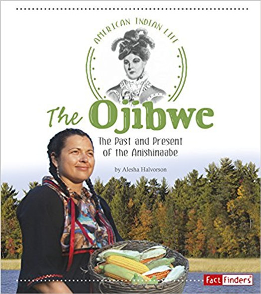 The Ojibwe: The Past and Present of the Anishinaabe (American Indian Life) Cover