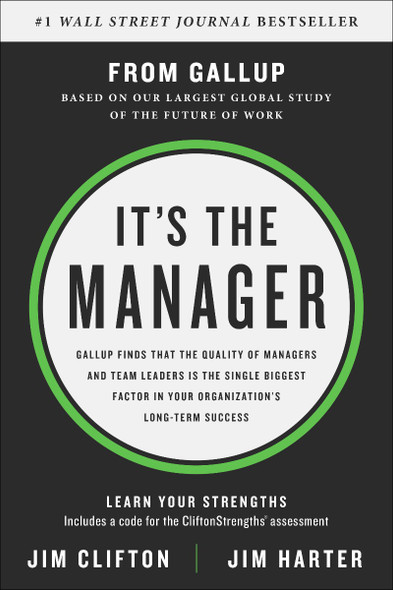 It's the Manager: Gallup Finds the Quality of Managers and Team Leaders Is the Single Biggest Factor in Your Organization's Long-Term Success Cover