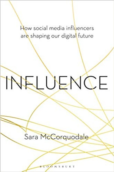 Influence: How Social Media Influencers Are Shaping Our Digital Future Cover