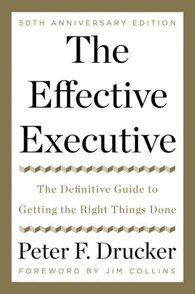 The Effective Executive: The Definitive Guide to Getting the Right Things Done Cover