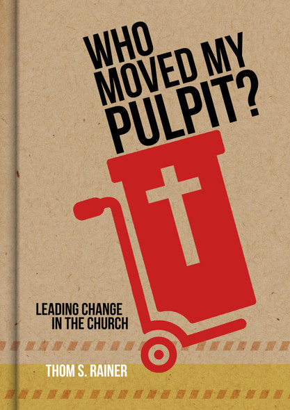 Who Moved My Pulpit?: Leading Change in the Church Cover