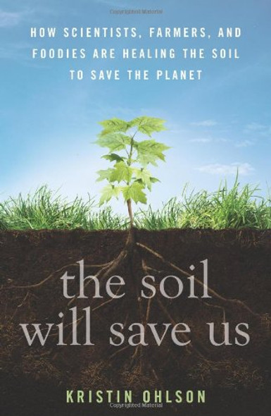 The Soil Will Save Us: How Scientists, Farmers, and Foodies Are Healing the Soil to Save the Planet Cover