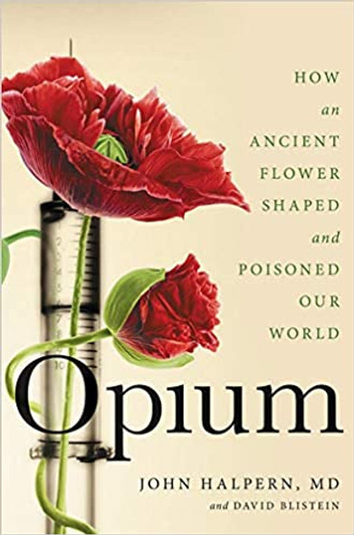 Opium: How an Ancient Flower Shaped and Poisoned Our World Cover