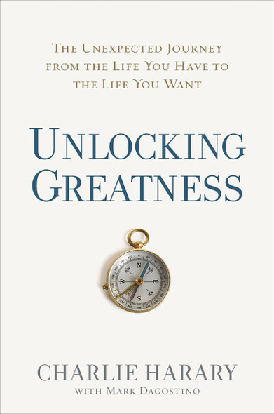 Unlocking Greatness: The Unexpected Journey from the Life You Have to the Life You Want Cover