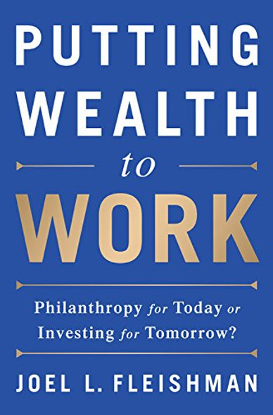 Putting Wealth to Work: Philanthropy for Today or Investing for Tomorrow? Cover