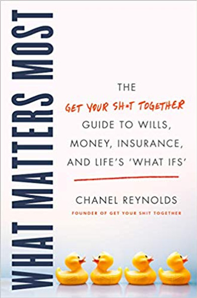 """What Matters Most: The Get Your Shit Together Guide to Wills, Money, Insurance, and Life's """"What-Ifs"""" Cover"""