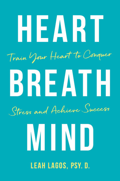 Heart Breath Mind: Train Your Heart to Conquer Stress and Achieve Success Cover