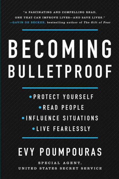 Becoming Bulletproof: Protect Yourself, Read People, Influence Situations, and Live Fearlessly Cover
