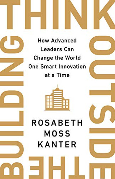 Think Outside the Building: How Advanced Leaders Can Change the World One Smart Innovation at a Time Cover