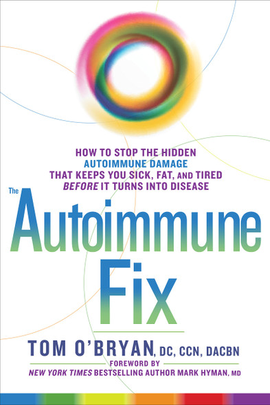 The Autoimmune Fix: How to Stop the Hidden Autoimmune Damage That Keeps You Sick, Fat, and Tired Before It Turns Into Disease Cover