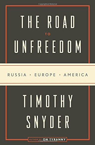 The Road to Unfreedom: Russia, Europe, America Cover