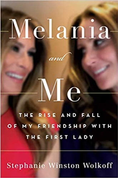Melania and Me: The Rise and Fall of My Friendship with the First Lady Cover