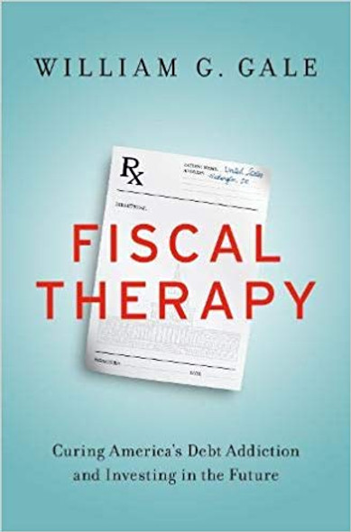 Fiscal Therapy: Curing America's Debt Addiction and Investing in the Future Cover