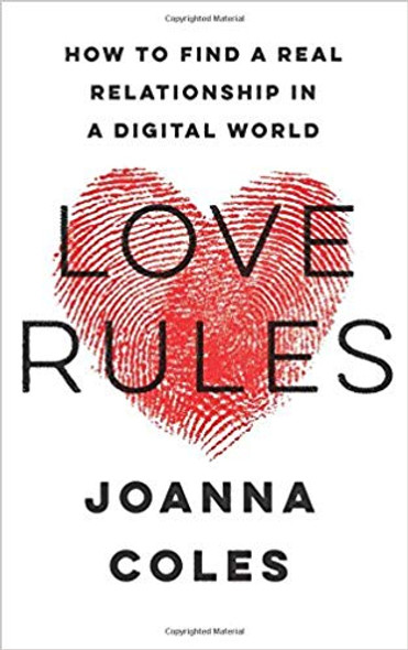Love Rules: How to Find a Real Relationship in a Digital World Cover