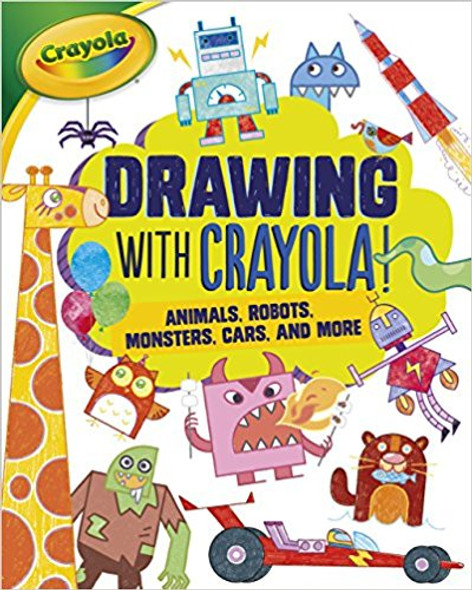 Drawing With Crayola!: Animals, Robots, Monsters, Cars, and More Cover