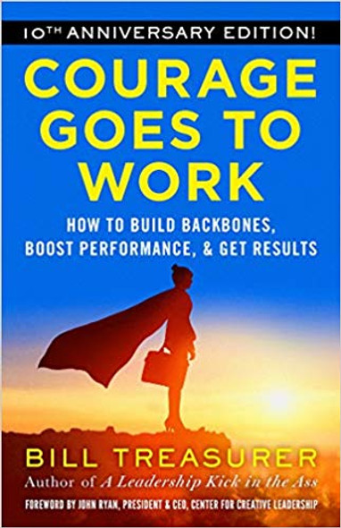 Courage Goes to Work: How to Build Backbones, Boost Performance, and Get Results Cover