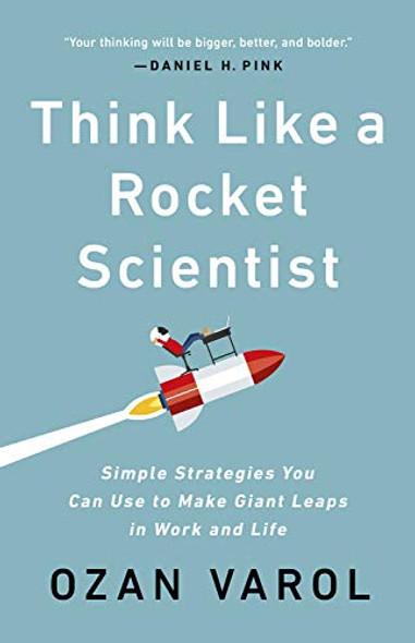 Think Like a Rocket Scientist: Simple Strategies You Can Use to Make Giant Leaps in Work and Life Cover