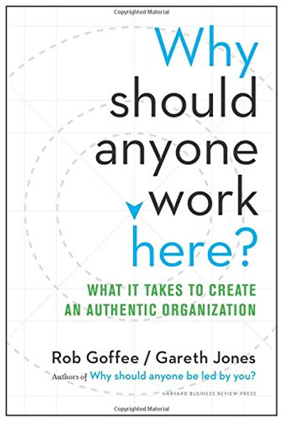 Why Should Anyone Work Here?: What It Takes to Create an Authentic Organization Cover