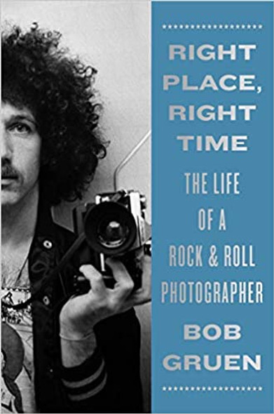 Right Place, Right Time: The Life of a Rock & Roll Photographer Cover