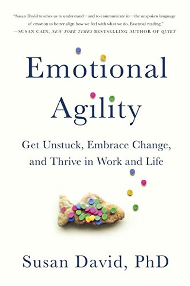 Emotional Agility: Get Unstuck, Embrace Change, and Thrive in Work and Life Cover