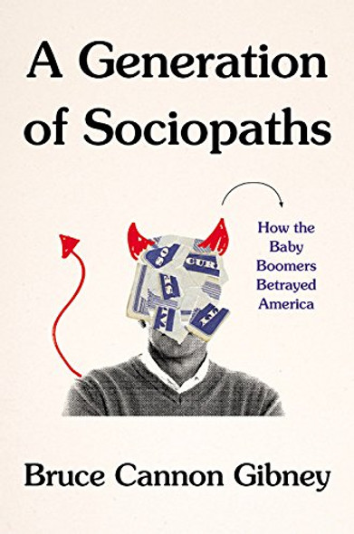 A Generation of Sociopaths: How the Baby Boomers Betrayed America Cover