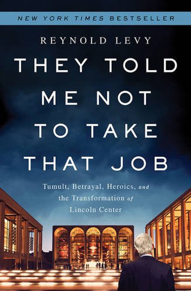 They Told Me Not to Take That Job: Tumult, Betrayal, Heroics, and the Transformation of Lincoln Center Cover