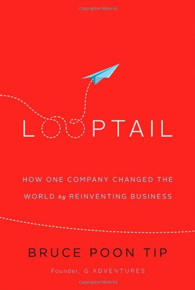Looptail: How One Company Changed the World by Reinventing Business Cover