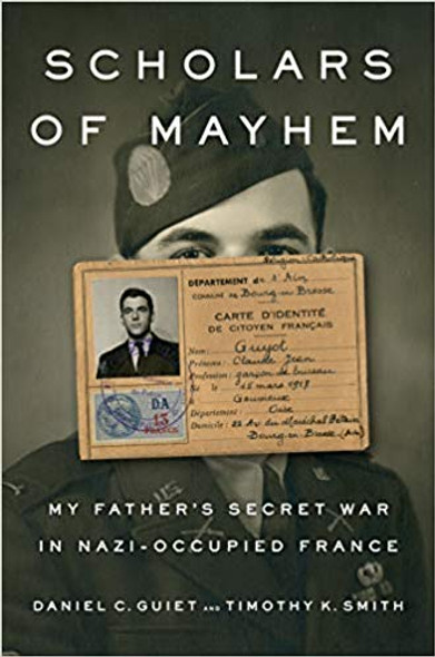 Scholars of Mayhem: My Father's Secret War in Nazi-Occupied France Cover