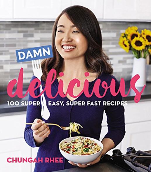Damn Delicious: 100 Super Easy, Super Fast Recipes Cover