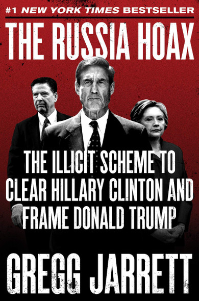 The Russia Hoax: The Illicit Scheme to Clear Hillary Clinton and Frame Donald Trump Cover