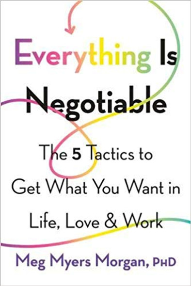 Everything Is Negotiable: The 5 Tactics to Get What You Want in Life, Love, and Work Cover