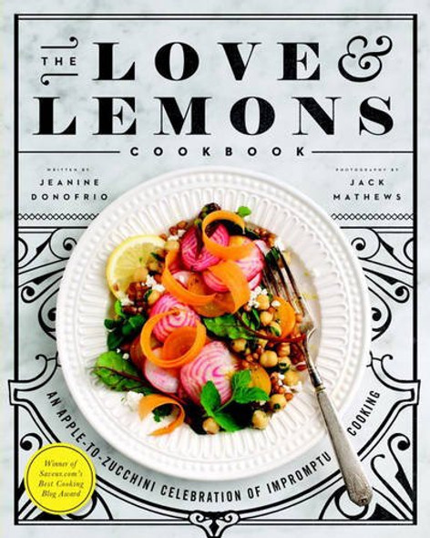 The Love and Lemons Cookbook: An Apple-To-Zucchini Celebration of Impromptu Cooking Cover