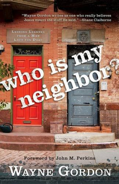 Who Is My Neighbor?: Lessons Learned from a Man Left for Dead Cover