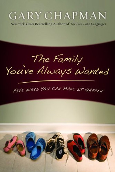 The Family You've Always Wanted: Five Ways You Can Make It Happen Cover