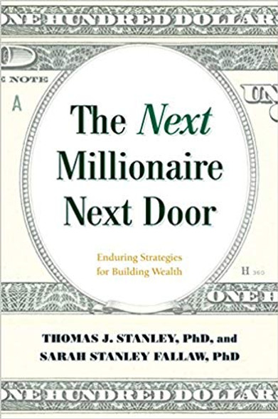 The Next Millionaire Next Door: Enduring Strategies for Building Wealth Cover