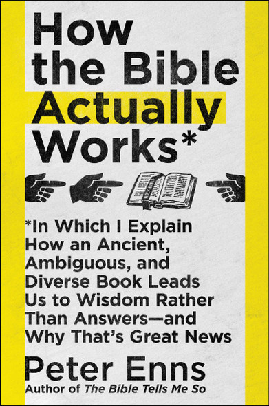 How the Bible Actually Works: In Which I Explain How An Ancient, Ambiguous, and Diverse Book Leads Us to Wisdom Rather Than Answers?and Why That's Great News Cover