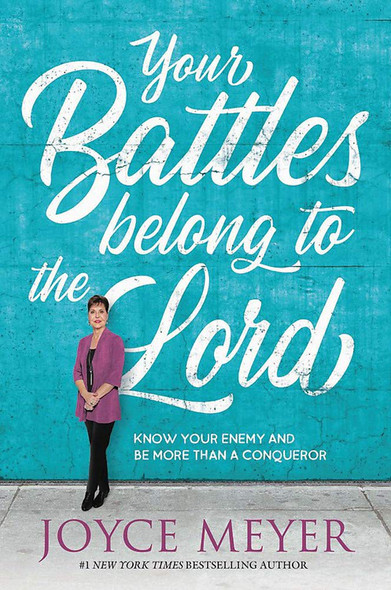Your Battles Belong to the Lord: Know Your Enemy and Be More Than a Conqueror Cover