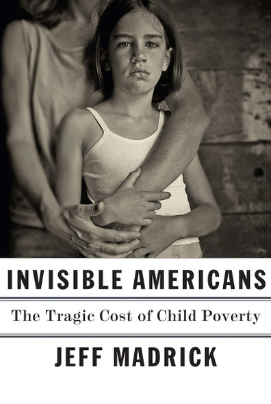 Invisible Americans: The Tragic Cost of Child Poverty Cover