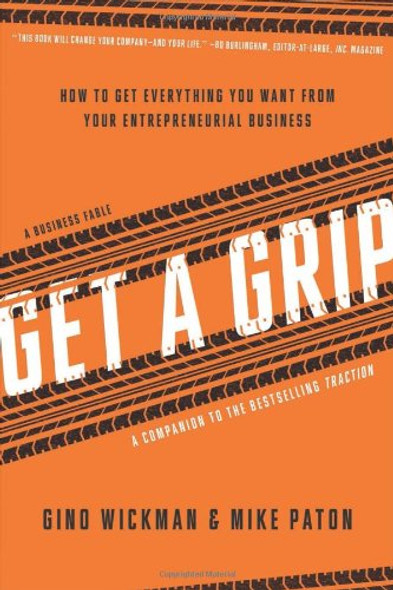 Get a Grip: How to Get Everything You Want from Your Entrepreneurial Business Cover