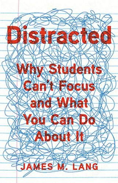 Distracted: Why Students Can't Focus and What You Can Do about It Cover