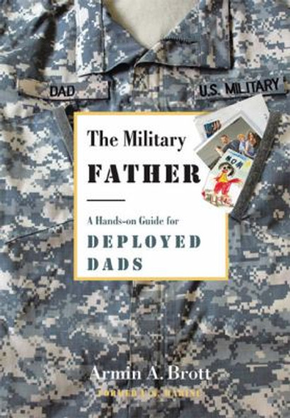 The Military Father: A Hands-on Guide for Deployed Dads Cover