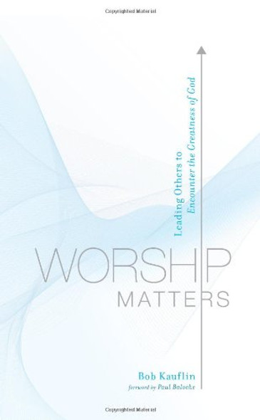 Worship Matters: Leading Others to Encounter the Greatness of God Cover
