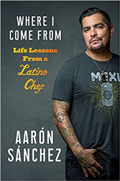 Where I Come from: Life Lessons from a Latino Chef Cover