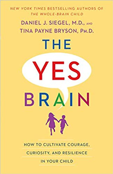 The Yes Brain: How to Cultivate Courage, Curiosity, and Resilience in Your Child Cover