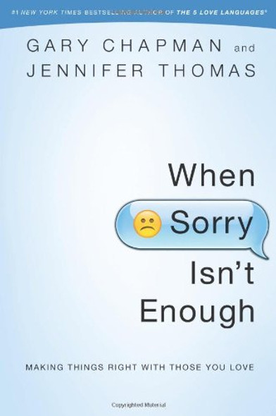 When Sorry Isn't Enough: Making Things Right with Those You Love Cover