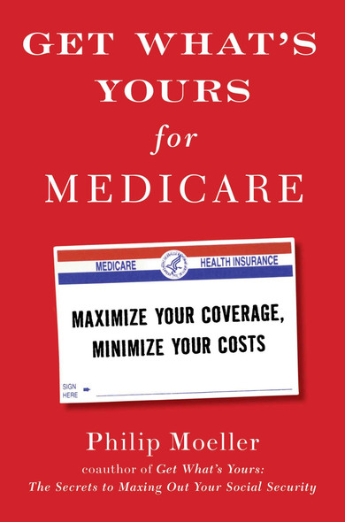 Get What's Yours for Medicare: Maximize Your Coverage, Minimize Your Costs Cover