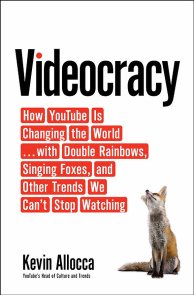 Videocracy: How Youtube Is Changing the World . . . with Double Rainbows, Singing Foxes, and Other Trends We Can't Stop Watching Cover