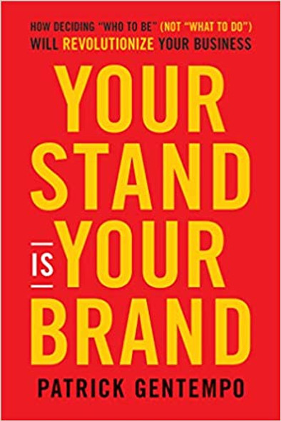 Your Stand Is Your Brand: How Deciding Who to Be (Not What to Do) Will Revolutionize Your Business Cover
