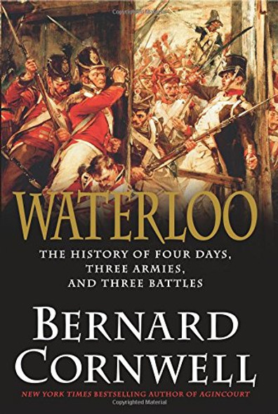 Waterloo: The History of Four Days, Three Armies, and Three Battles Cover
